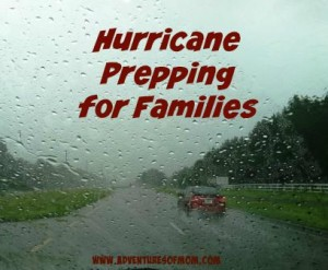Hurricane Prepping tips for families